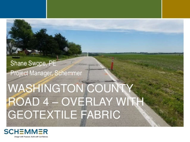 WASHINGTON COUNTY ROAD 4 – OVERLAY WITH GEOTEXTILE FABRIC Shane Swope, PE Project Manager, Schemmer
