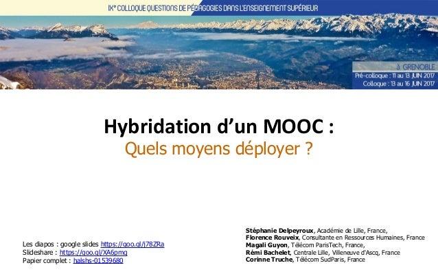 Hybridation d'un MOOC : Quels moyens déployer ? Stéphanie Delpeyroux, Académie de Lille, France, Florence Rouveix, Consult...