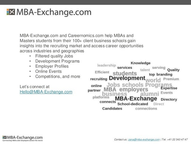 MBA-Exchange.com and Careernomics.com help MBAs and Masters students from their 100+ client business schools gain insights...