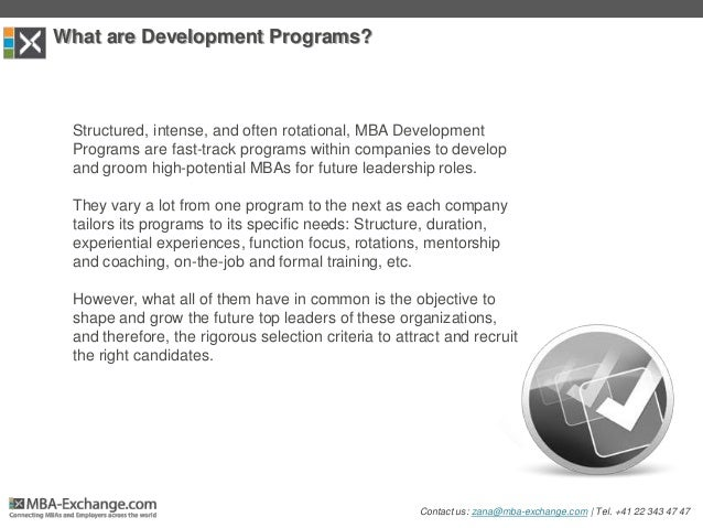 What are Development Programs? Structured, intense, and often rotational, MBA Development Programs are fast-track programs...