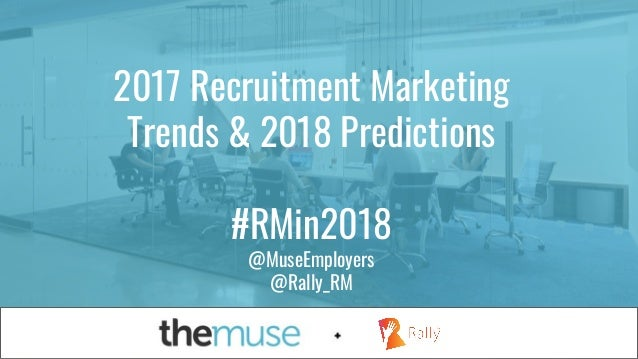 #NewRules#NewRules 2017 Recruitment Marketing Trends & 2018 Predictions #RMin2018 @MuseEmployers @Rally_RM
