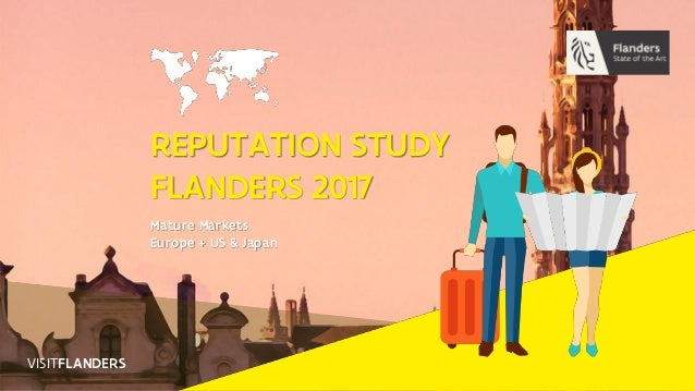 1 REPUTATION STUDY FLANDERS 2017 Mature Markets Europe + US & Japan VISITFLANDERS