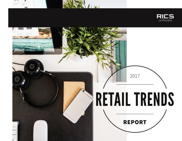 RETAIL TRENDS REPORT 2017