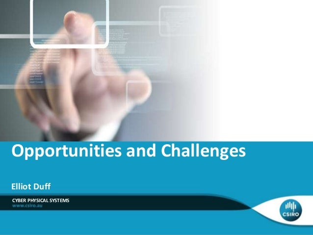 Elliot Duff CYBER PHYSICAL SYSTEMS Opportunities and Challenges