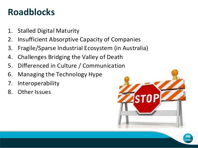 Roadblocks 1. Stalled Digital Maturity 2. Insufficient Absorptive Capacity of Companies 3. Fragile/Sparse Industrial Ecosy...