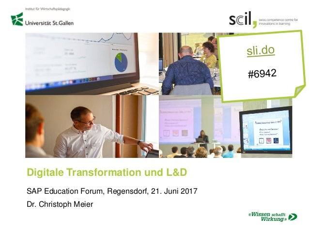 Digitale Transformation und L&D SAP Education Forum, Regensdorf, 21. Juni 2017 Dr. Christoph Meier