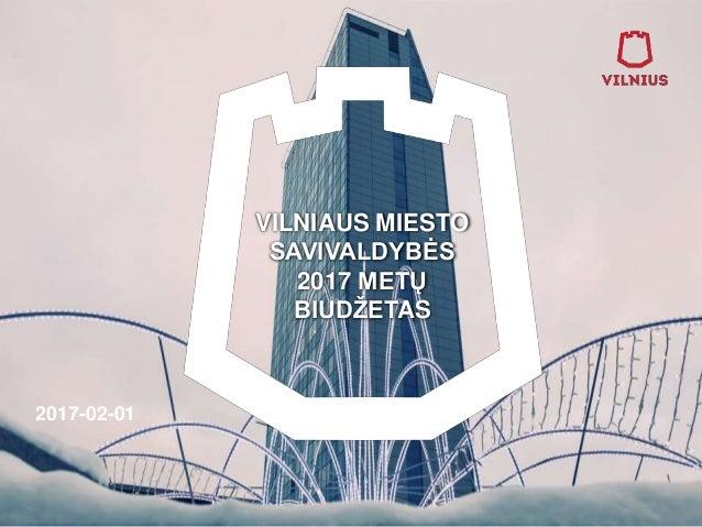 VILNIAUS MIESTO SAVIVALDYBĖS 2017 METŲ BIUDŽETAS 1 2017-02-01