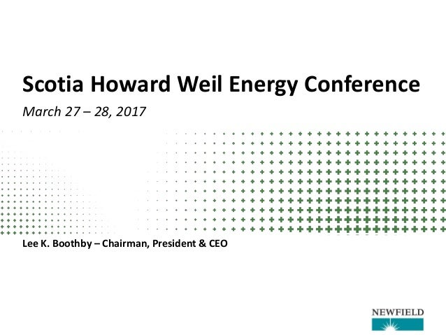 Scotia Howard Weil Energy Conference March 27 – 28, 2017 Lee K. Boothby – Chairman, President & CEO