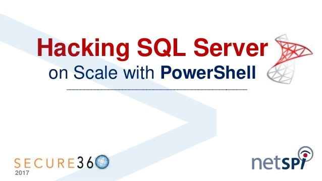 Hacking SQL Server on Scale with PowerShell ____________________________________________________ 2017