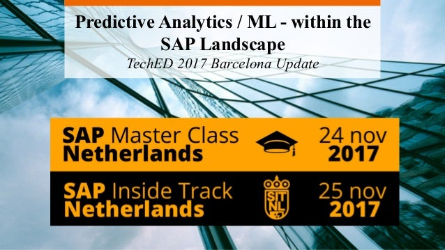 Predictive Analytics / ML - within the SAP Landscape TechED 2017 Barcelona Update