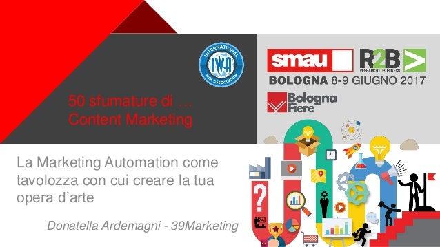 + 50 sfumature di … Content Marketing La Marketing Automation come tavolozza con cui creare la tua opera d'arte Donatella ...
