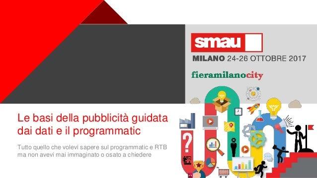 + Le basi della pubblicità guidata dai dati e il programmatic Tutto quello che volevi sapere sul programmatic e RTB ma non...