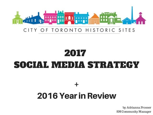 2017 SOCIAL MEDIA STRATEGY + 2016YearinReview by Adrianna Prosser SM Community Manager
