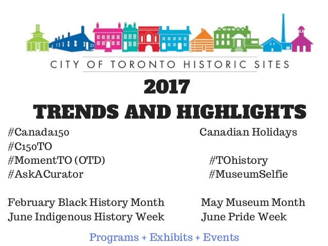 2017 TRENDS AND HIGHLIGHTS #Canada150 Canadian Holidays #C150TO #MomentTO (OTD) #TOhistory #AskACurator #MuseumSelfie Febr...
