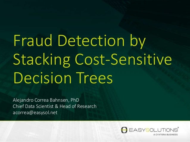 Fraud Detection by Stacking Cost-Sensitive Decision Trees Alejandro Correa Bahnsen, PhD Chief Data Scientist & Head of Res...
