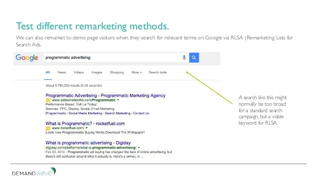 We can also remarket to demo page visitors when they search for relevant terms on Google via RLSA (Remarketing Lists for S...
