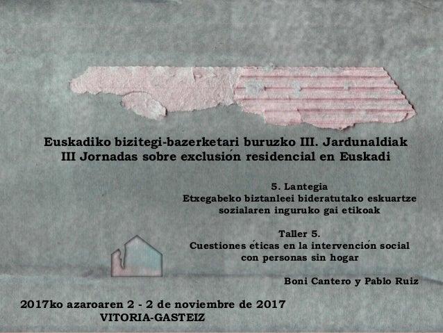 1 Euskadiko bizitegi-bazerketari buruzko III. Jardunaldiak III Jornadas sobre exclusión residencial en Euskadi 2017ko aza...