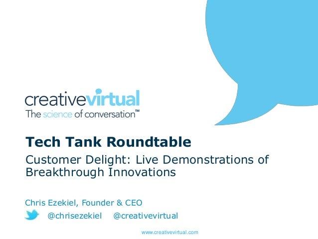 www.creativevirtual.com Tech Tank Roundtable Customer Delight: Live Demonstrations of Breakthrough Innovations Chris Ezeki...