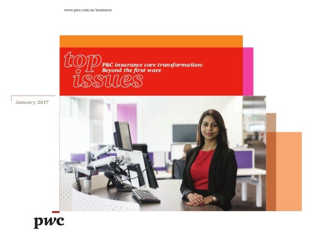 www.pwc.com/us/insurance January 2017 P&C insurance core transformation: Beyond the first wave