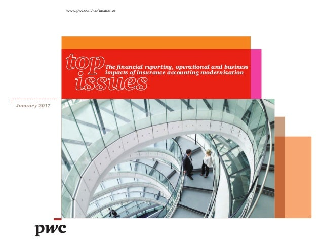 www.pwc.com/us/insurance January 2017 The financial reporting, operational and business impacts of insurance accounting mo...