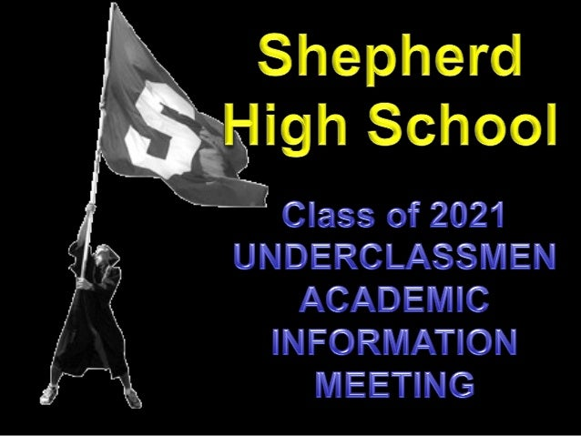 Presented By Shepherd High School Carrie Gauthier – Administration Joe Passalacqua – Administration Brian Ross – Counselor