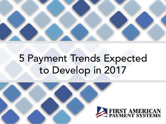 5 Payment Trends Expected to Develop in 2017