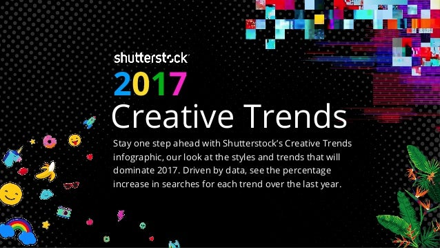2017 Creative Trends Stay one step ahead with Shutterstock's Creative Trends infographic, our look at the styles and trend...