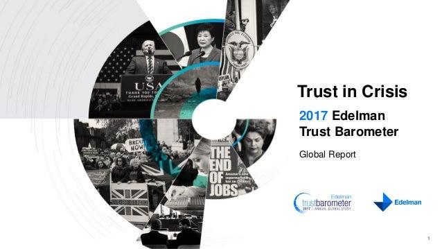 2017 Edelman Trust Barometer Global Report 1 Trust in Crisis