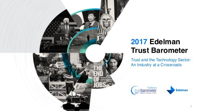 2017 Edelman Trust Barometer Trust and the Technology Sector: An Industry at a Crossroads 1
