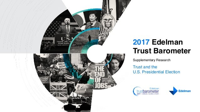 2017 Edelman Trust Barometer Supplementary Research Trust and the U.S. Presidential Election