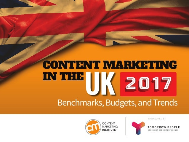 SPONSORED BY Benchmarks,Budgets,andTrends CONTENT MARKETING IN THE UK