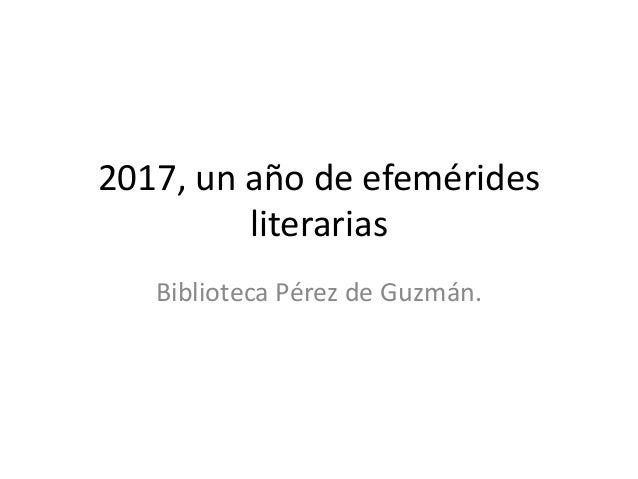 2017, un año de efemérides literarias Biblioteca Pérez de Guzmán.