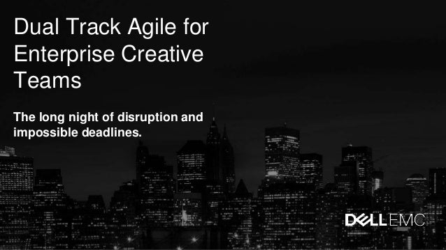 Dual Track Agile for Enterprise Creative Teams The long night of disruption and impossible deadlines.