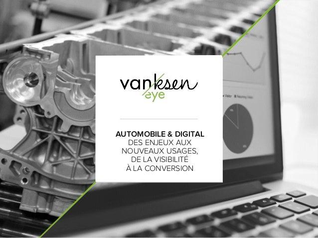 AUTOMOBILE & DIGITAL DES ENJEUX AUX NOUVEAUX USAGES, DE LA VISIBILITÉ À LA CONVERSION