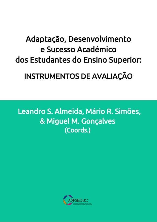 Leandro S. Almeida, Mário R. Simões, & Miguel M. Gonçalves (Coords.) Adaptação, Desenvolvimento e Sucesso Académico dos Es...
