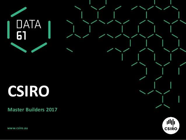 www.csiro.au CSIRO Master Builders 2017