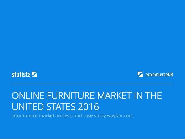 eCommerce market analysis and case study wayfair.com ONLINE FURNITURE MARKET IN THE UNITED STATES 2016