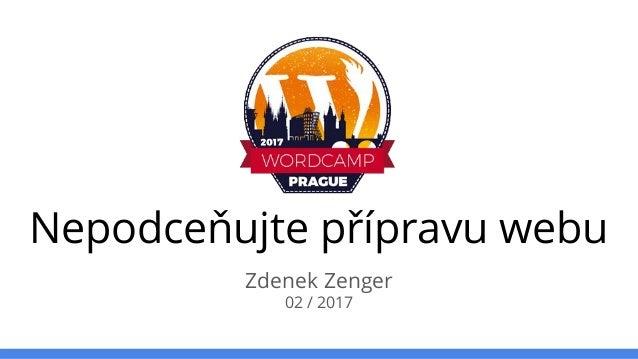 Nepodceňujte přípravu webu Zdenek Zenger 02 / 2017