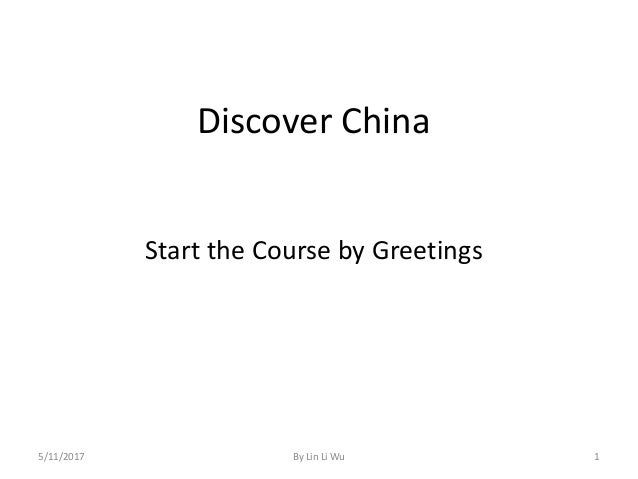 Basic knowledge of the chinese language mandarin workshop a discover china start the course by greetings 5112017 by lin li wu m4hsunfo