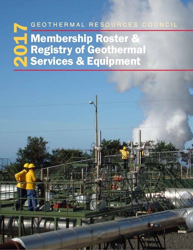 2017 Membership Roster & Registry of Geothermal Services & Equipment G e o t h e r m a l R e s o u r c e s C o u n c i l20...