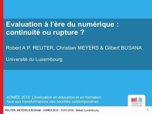 REUTER, MEYERS & BUSANA - ADMEE 2018 - 10-01-2018 - Belval, Luxembourg Evaluation à l'ère du numérique : continuité ou rup...