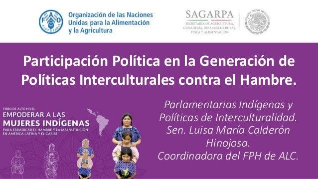 Parlamentarias Indígenas y Políticas de Interculturalidad. Sen. Luisa María Calderón Hinojosa. Coordinadora del FPH de ALC...