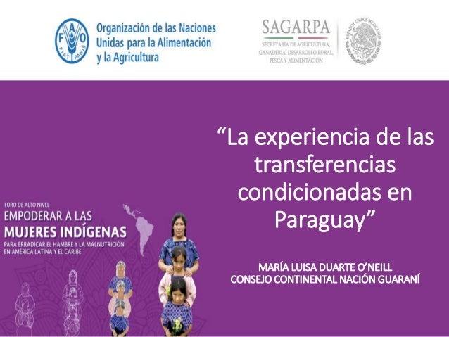 """""""La experiencia de las transferencias condicionadas en Paraguay"""" MARÍA LUISA DUARTE O'NEILL CONSEJO CONTINENTAL NACIÓN GUA..."""