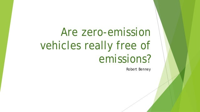 Are zero-emission vehicles really free of emissions? Robert Benney