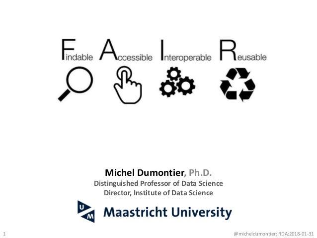 1 Michel Dumontier, Ph.D. Distinguished Professor of Data Science Director, Institute of Data Science @micheldumontier::RD...