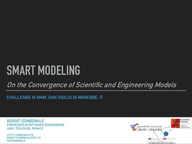 CHALLENGE @ AMM, SAN VIGILIO DI MAREBBE, IT. SMART MODELING On the Convergence of Scientific and Engineering Models BENOIT...