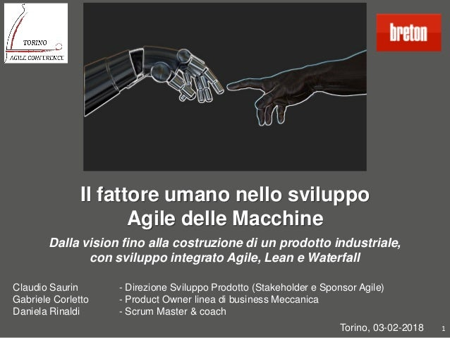 Il fattore umano nello sviluppo Agile delle Macchine Torino, 03-02-2018 1 Claudio Saurin - Direzione Sviluppo Prodotto (St...