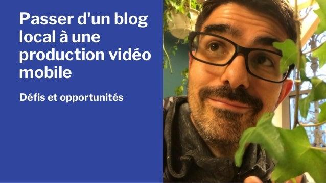 Passer d'un blog local à une production vidéo mobile Défis et opportunités
