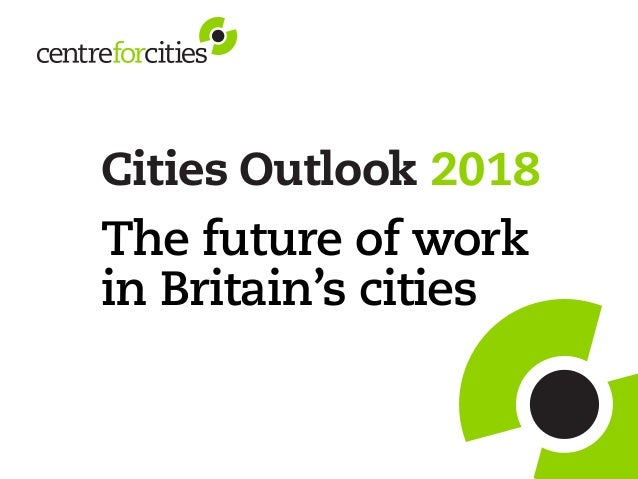 The future of work in Britain's cities Cities Outlook 2018