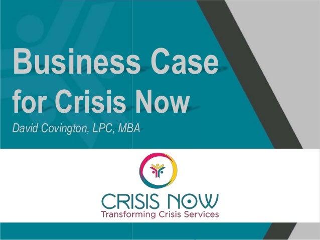 Business Case for Crisis Now David Covington, LPC, MBA